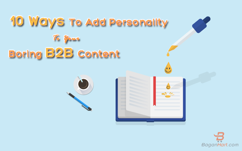 10 ways to add personality to your boring b2b content, B2B Content