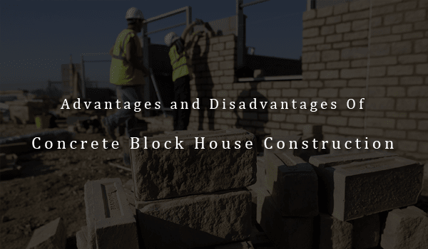 Advantages and Disadvantages of Concrete Block House Construction, myanmar construction, construction in myanmar, building materials in myanmar, AAC Block in myanmar, Myanmar Concrete Block